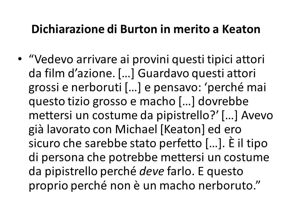 """Dichiarazione di Burton in merito a Keaton """"Vedevo arrivare ai provini questi tipici attori da film d'azione. […] Guardavo questi attori grossi e nerb"""
