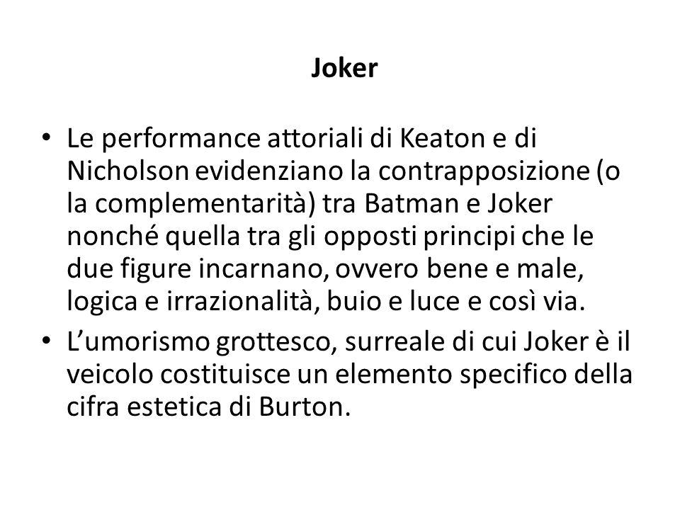 Joker Le performance attoriali di Keaton e di Nicholson evidenziano la contrapposizione (o la complementarità) tra Batman e Joker nonché quella tra gl