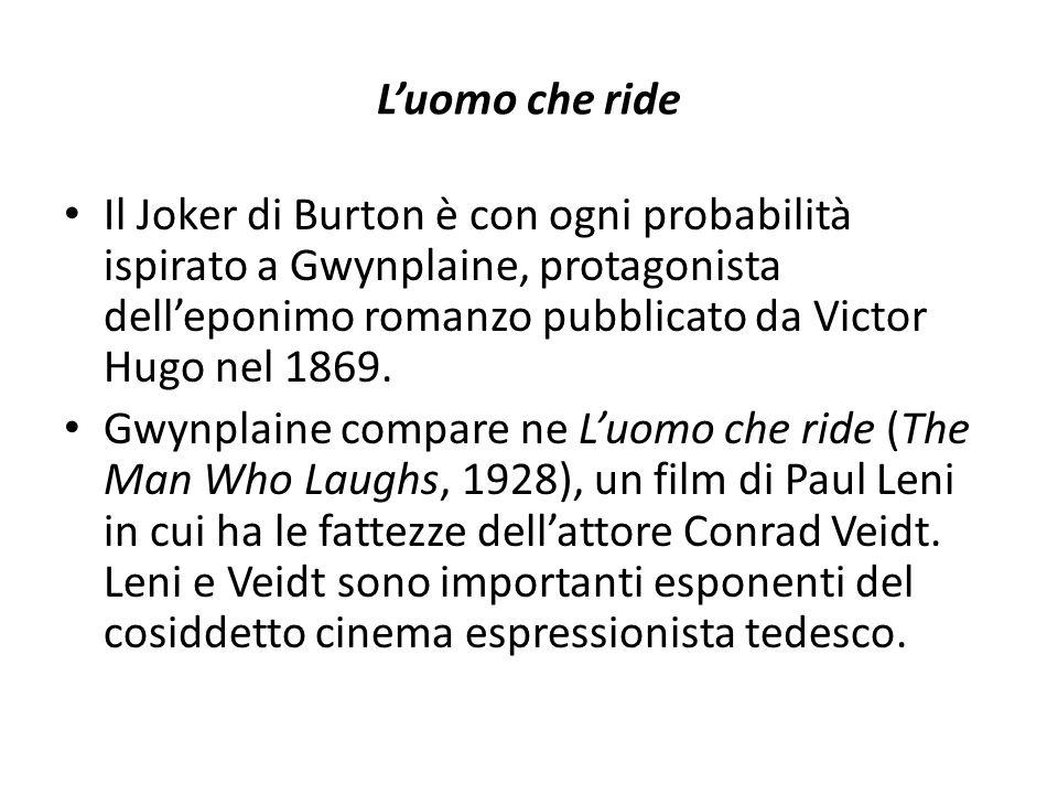 L'uomo che ride Il Joker di Burton è con ogni probabilità ispirato a Gwynplaine, protagonista dell'eponimo romanzo pubblicato da Victor Hugo nel 1869.