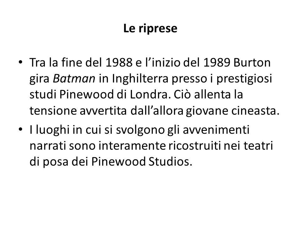 Le riprese Tra la fine del 1988 e l'inizio del 1989 Burton gira Batman in Inghilterra presso i prestigiosi studi Pinewood di Londra. Ciò allenta la te
