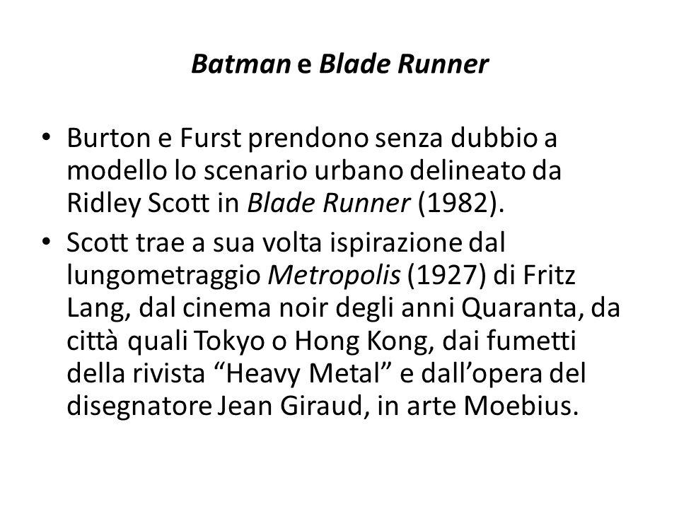 Batman e Blade Runner Burton e Furst prendono senza dubbio a modello lo scenario urbano delineato da Ridley Scott in Blade Runner (1982). Scott trae a