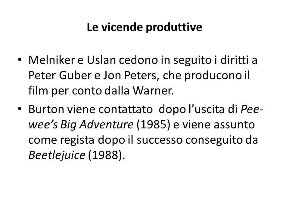 Le vicende produttive Melniker e Uslan cedono in seguito i diritti a Peter Guber e Jon Peters, che producono il film per conto dalla Warner. Burton vi