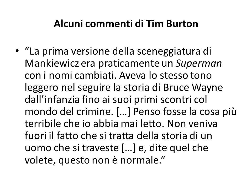 """Alcuni commenti di Tim Burton """"La prima versione della sceneggiatura di Mankiewicz era praticamente un Superman con i nomi cambiati. Aveva lo stesso t"""