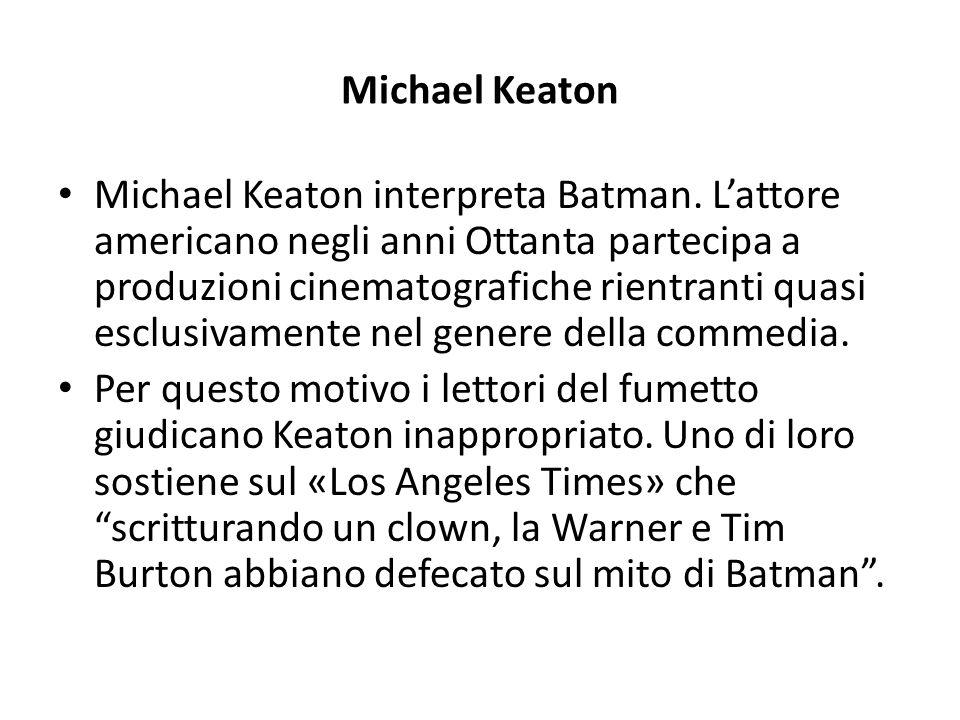 Michael Keaton Michael Keaton interpreta Batman. L'attore americano negli anni Ottanta partecipa a produzioni cinematografiche rientranti quasi esclus
