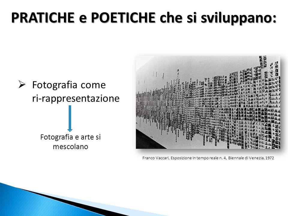  Fotografia come ri-rappresentazione PRATICHE e POETICHE che si sviluppano: Fotografia e arte si mescolano Franco Vaccari, Esposizione in tempo reale n.