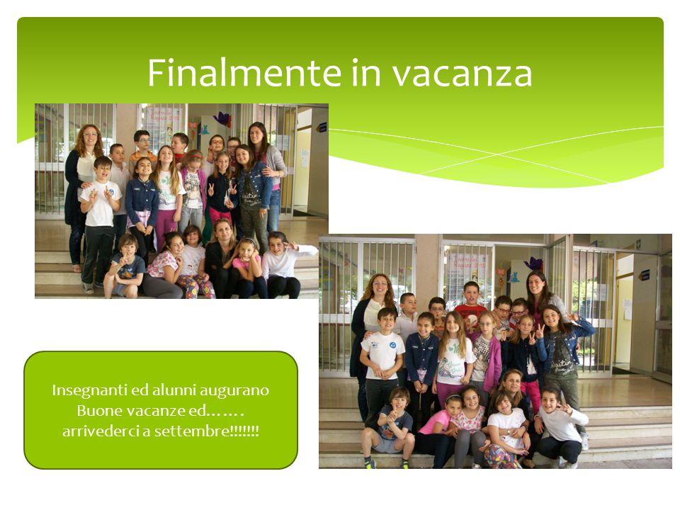 Finalmente in vacanza Insegnanti ed alunni augurano Buone vacanze ed……. arrivederci a settembre!!!!!!!
