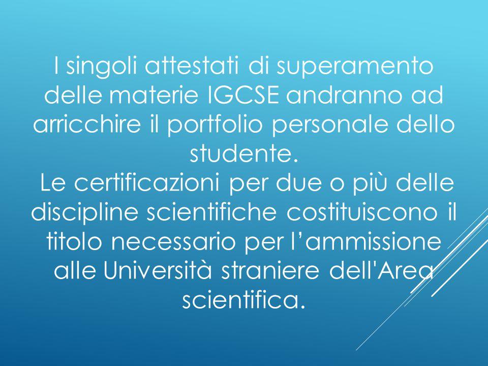 I singoli attestati di superamento delle materie IGCSE andranno ad arricchire il portfolio personale dello studente. Le certificazioni per due o più d