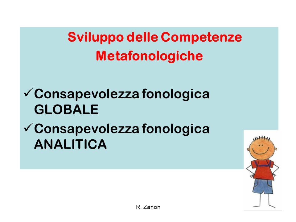 2 Sviluppo delle Competenze Metafonologiche Consapevolezza fonologica GLOBALE Consapevolezza fonologica ANALITICA R. Zanon