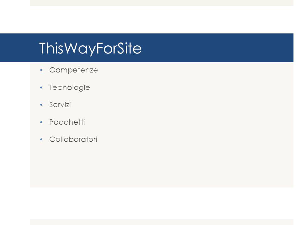ThisWayForSite Competenze Tecnologie Servizi Pacchetti Collaboratori
