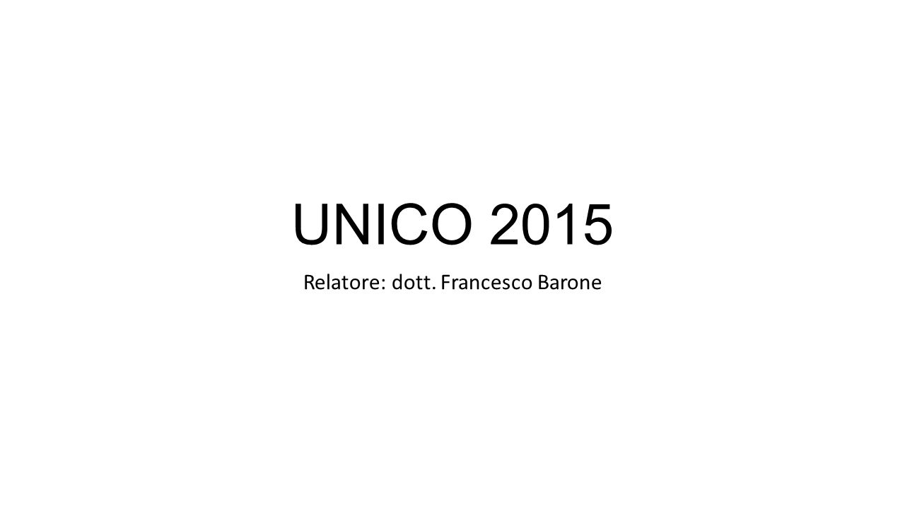 UNICO 2015 Relatore: dott. Francesco Barone