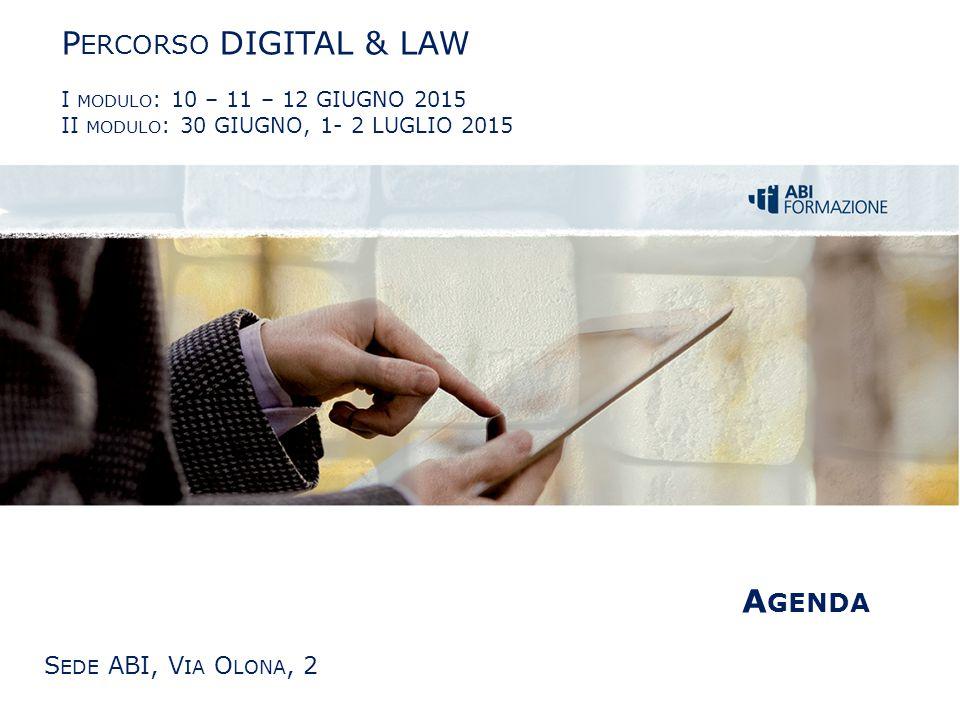 La Banca Digitale © Copyright 2014 ABIFORMAZIONE Divisione di ABISERVIZI S.p.A. P ERCORSO DIGITAL & LAW I MODULO : 10 – 11 – 12 GIUGNO 2015 II MODULO