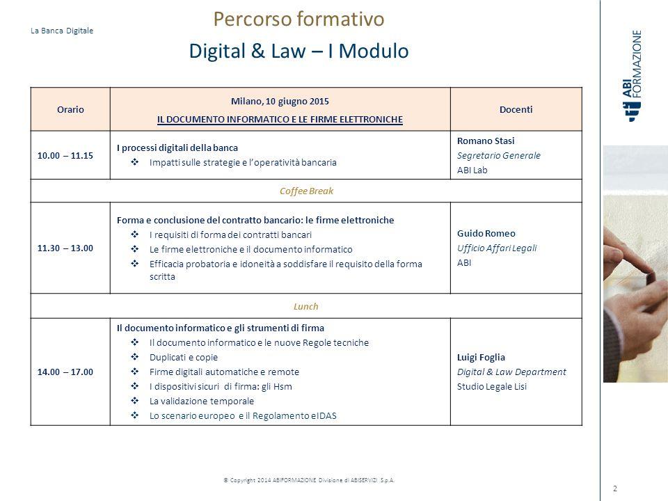 La Banca Digitale © Copyright 2014 ABIFORMAZIONE Divisione di ABISERVIZI S.p.A. Percorso formativo Digital & Law – I Modulo 2 Orario Milano, 10 giugno