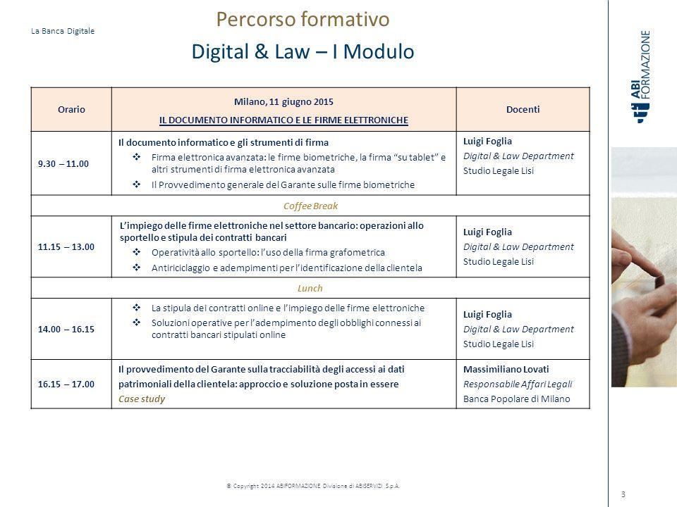 La Banca Digitale © Copyright 2014 ABIFORMAZIONE Divisione di ABISERVIZI S.p.A. Percorso formativo Digital & Law – I Modulo 3 Orario Milano, 11 giugno