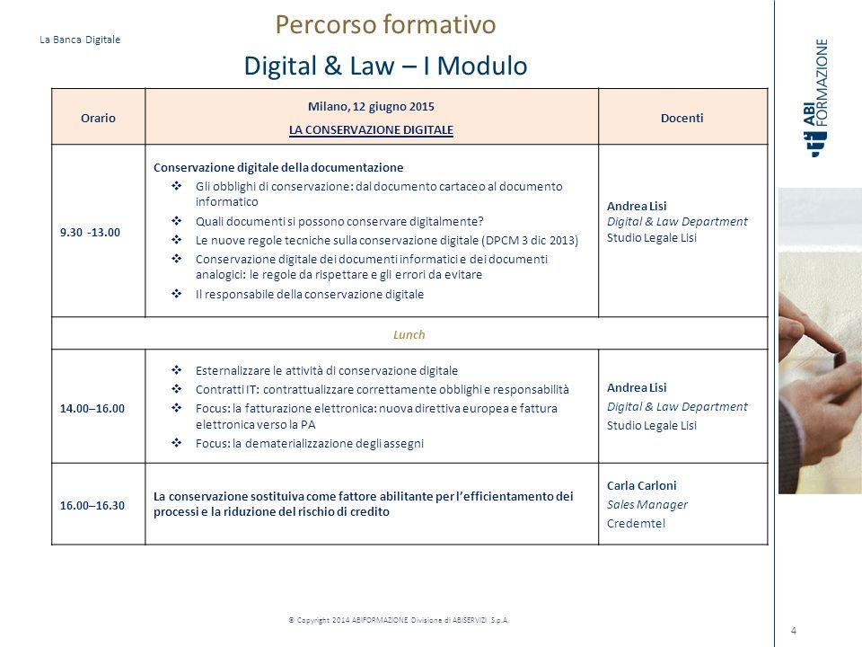 La Banca Digitale © Copyright 2014 ABIFORMAZIONE Divisione di ABISERVIZI S.p.A. 4 Orario Milano, 12 giugno 2015 LA CONSERVAZIONE DIGITALE Docenti 9.30