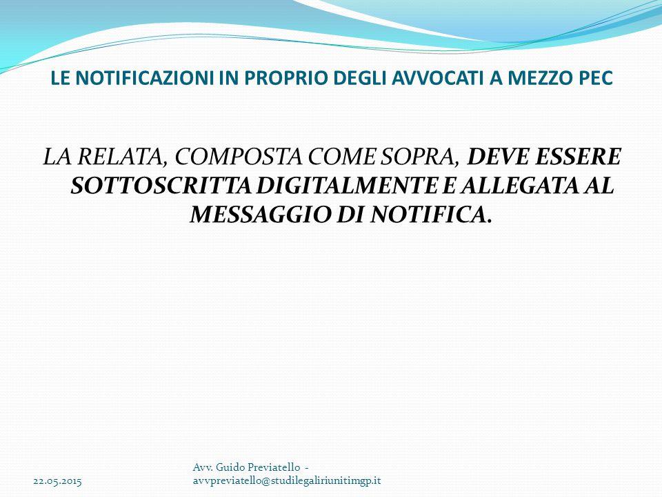 LA RELATA, COMPOSTA COME SOPRA, DEVE ESSERE SOTTOSCRITTA DIGITALMENTE E ALLEGATA AL MESSAGGIO DI NOTIFICA. 22.05.2015 Avv. Guido Previatello - avvprev