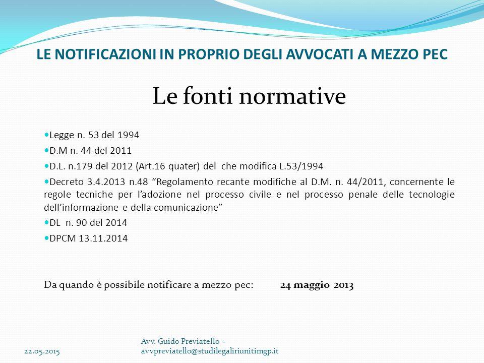 LE NOTIFICAZIONI IN PROPRIO DEGLI AVVOCATI A MEZZO PEC Le fonti normative Legge n. 53 del 1994 D.M n. 44 del 2011 D.L. n.179 del 2012 (Art.16 quater)