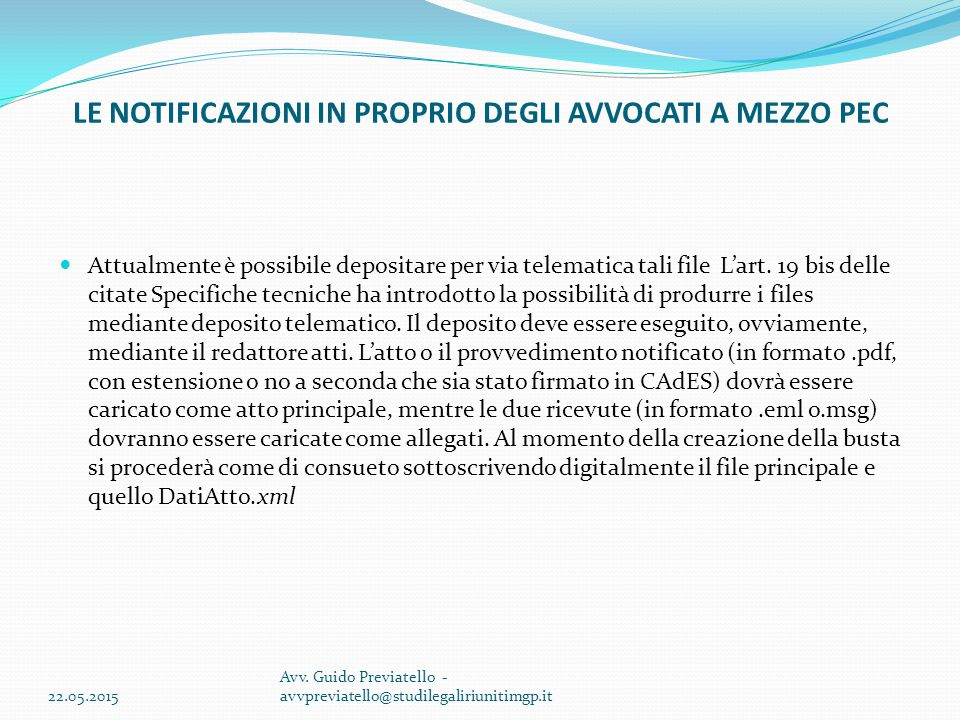 LE NOTIFICAZIONI IN PROPRIO DEGLI AVVOCATI A MEZZO PEC Attualmente è possibile depositare per via telematica tali file L'art. 19 bis delle citate Spec