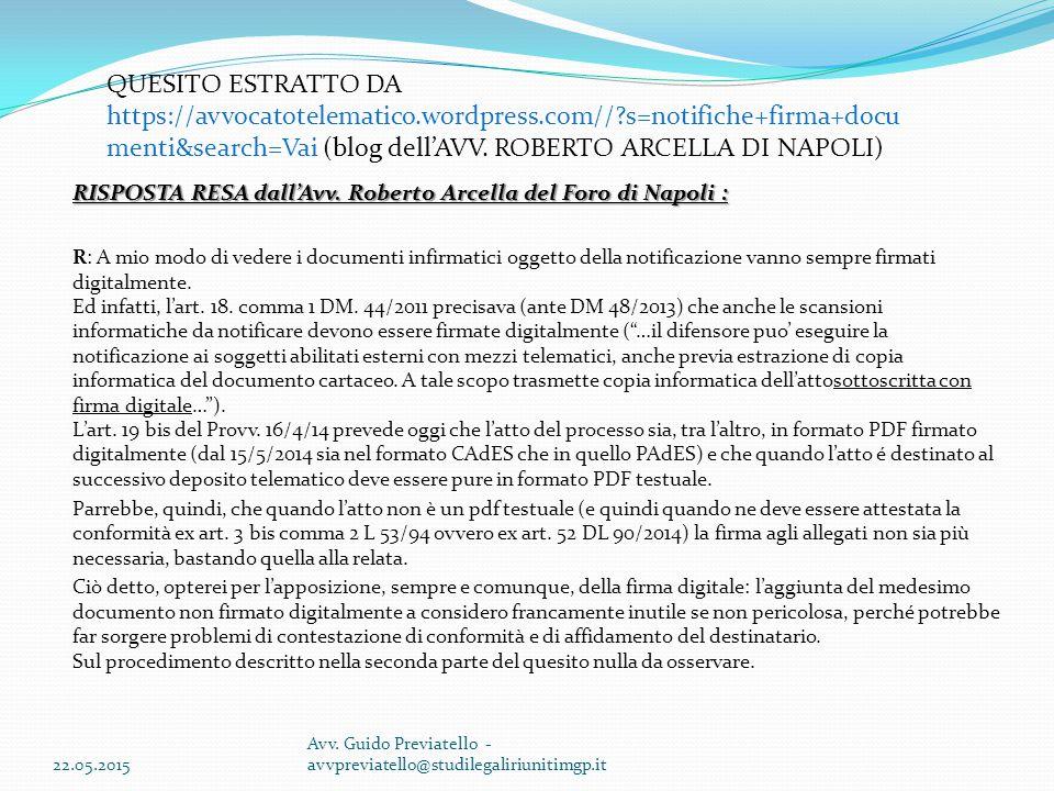 RISPOSTA RESA dall'Avv. Roberto Arcella del Foro di Napoli : R: A mio modo di vedere i documenti infirmatici oggetto della notificazione vanno sempre
