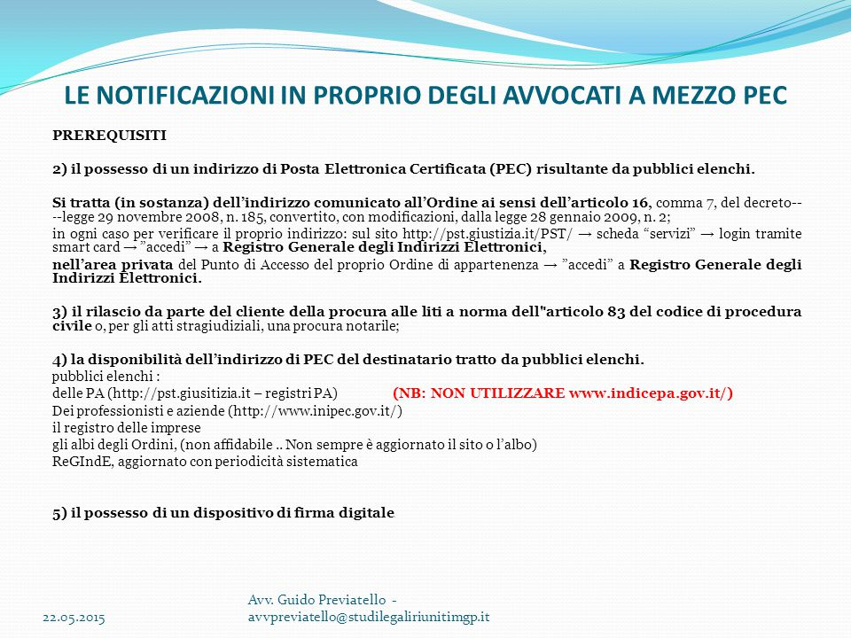 LE NOTIFICAZIONI IN PROPRIO DEGLI AVVOCATI A MEZZO PEC PREREQUISITI 2) il possesso di un indirizzo di Posta Elettronica Certificata (PEC) risultante d