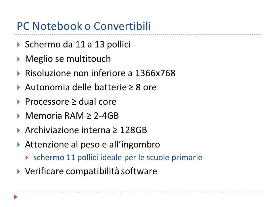 PC Notebook o Convertibili  Schermo da 11 a 13 pollici  Meglio se multitouch  Risoluzione non inferiore a 1366x768  Autonomia delle batterie ≥ 8 o