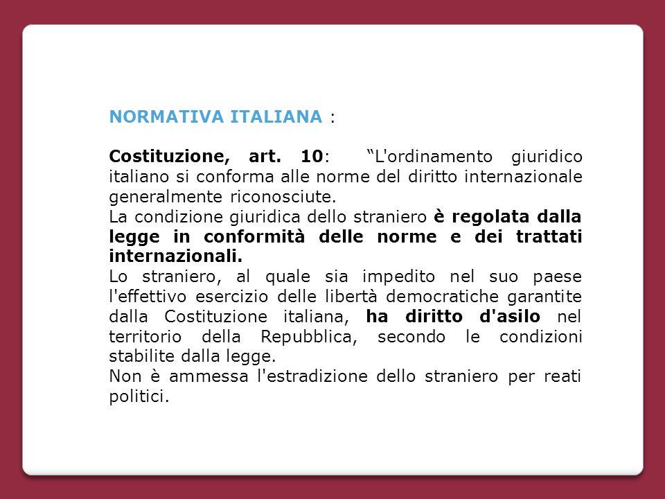 """NORMATIVA ITALIANA : Costituzione, art. 10: """"L'ordinamento giuridico italiano si conforma alle norme del diritto internazionale generalmente riconosci"""