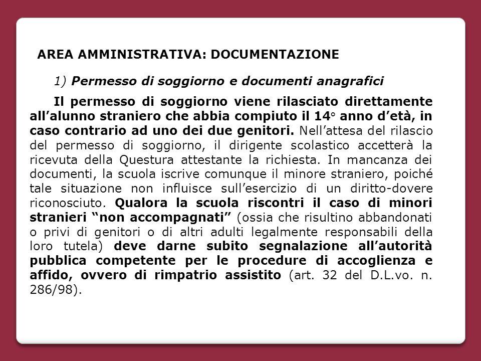 AREA AMMINISTRATIVA: DOCUMENTAZIONE 1) Permesso di soggiorno e documenti anagrafici Il permesso di soggiorno viene rilasciato direttamente all'alunno