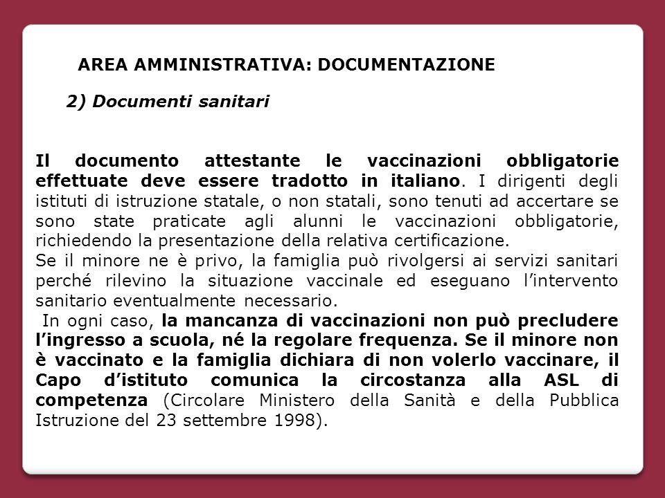 AREA AMMINISTRATIVA: DOCUMENTAZIONE 2) Documenti sanitari Il documento attestante le vaccinazioni obbligatorie effettuate deve essere tradotto in ital