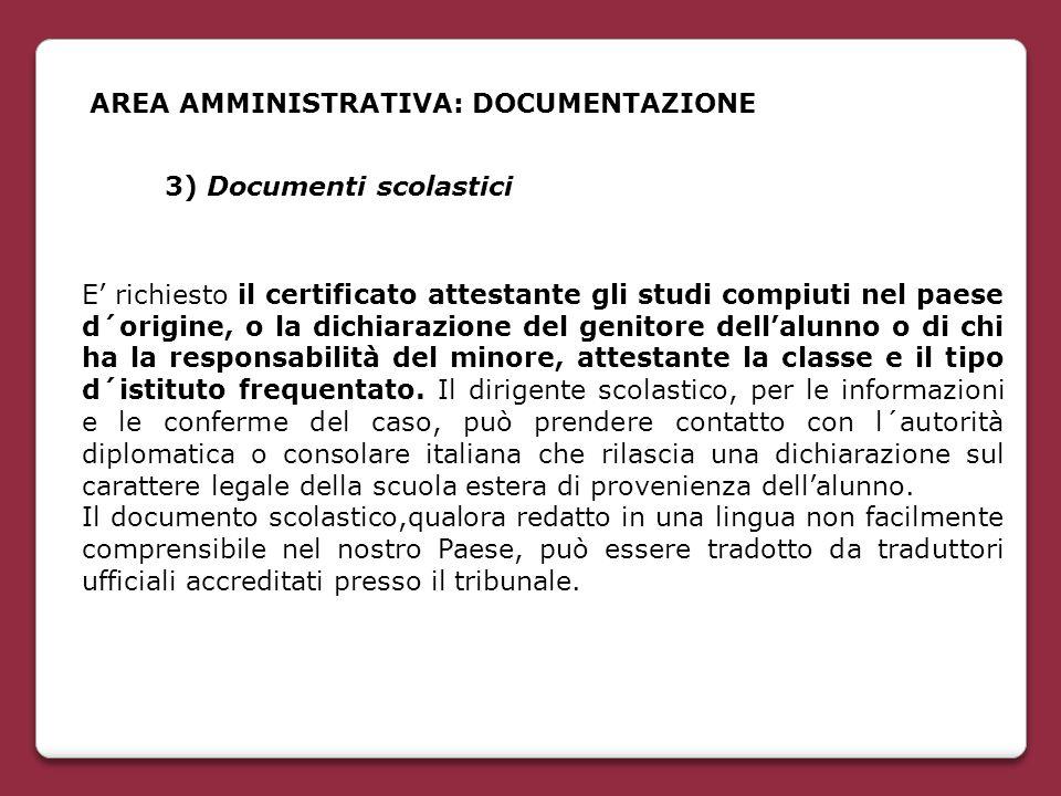 3) Documenti scolastici E' richiesto il certificato attestante gli studi compiuti nel paese d´origine, o la dichiarazione del genitore dell'alunno o d
