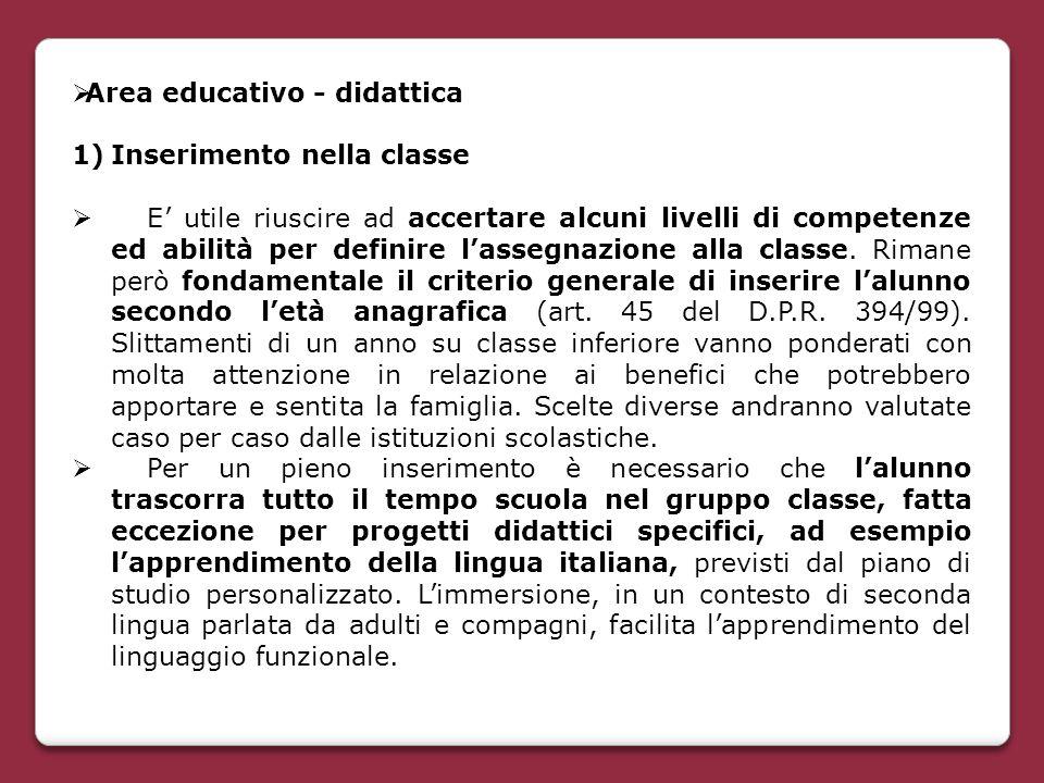 Area educativo - didattica 1)Inserimento nella classe  E' utile riuscire ad accertare alcuni livelli di competenze ed abilità per definire l'assegn