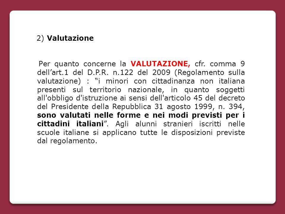 """2) Valutazione Per quanto concerne la VALUTAZIONE, cfr. comma 9 dell'art.1 del D.P.R. n.122 del 2009 (Regolamento sulla valutazione) : """"i minori con c"""