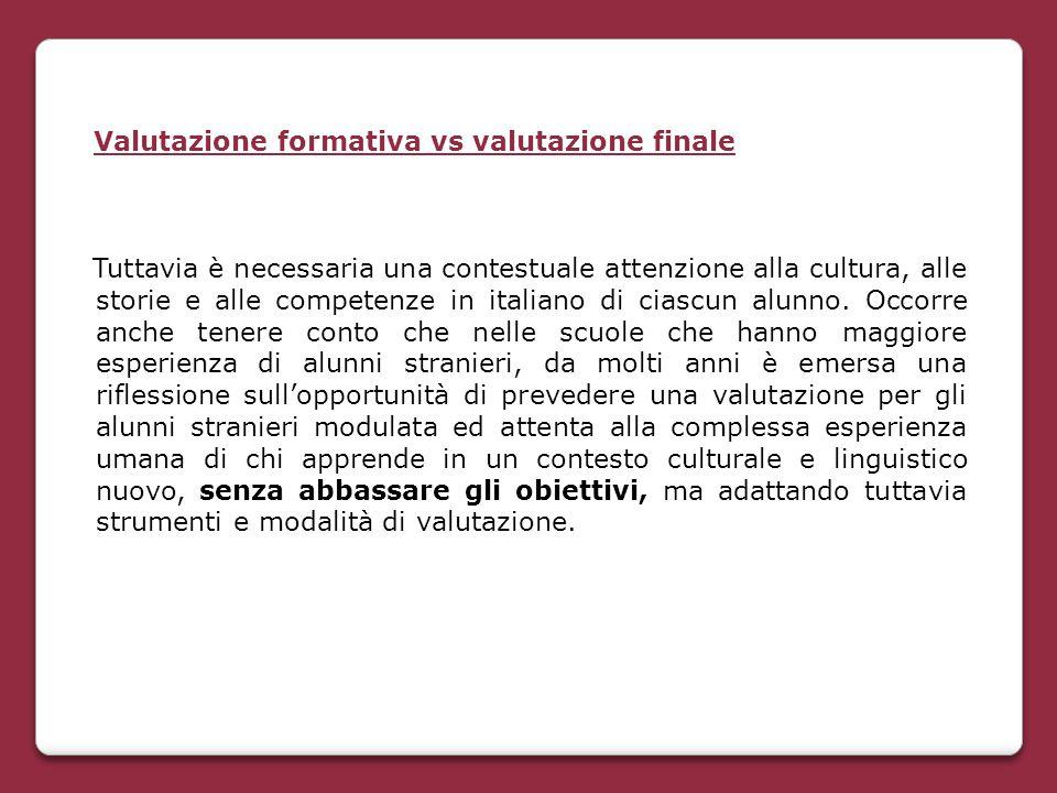 Valutazione formativa vs valutazione finale Tuttavia è necessaria una contestuale attenzione alla cultura, alle storie e alle competenze in italiano d