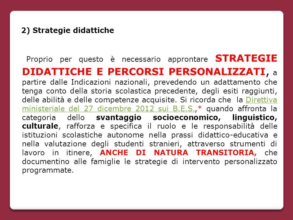 2) Strategie didattiche Proprio per questo è necessario approntare STRATEGIE DIDATTICHE E PERCORSI PERSONALIZZATI, a partire dalle Indicazioni naziona