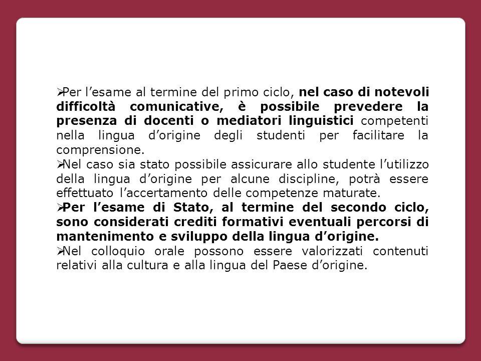  Per l'esame al termine del primo ciclo, nel caso di notevoli difficoltà comunicative, è possibile prevedere la presenza di docenti o mediatori lingu