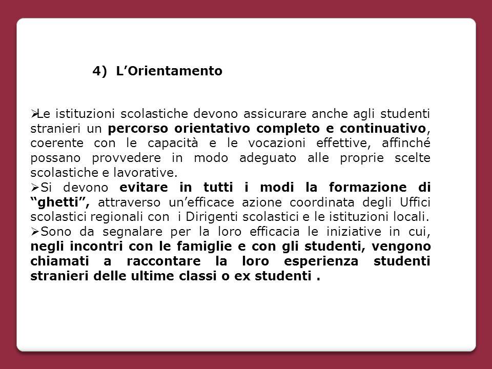 4) L'Orientamento  Le istituzioni scolastiche devono assicurare anche agli studenti stranieri un percorso orientativo completo e continuativo, coeren