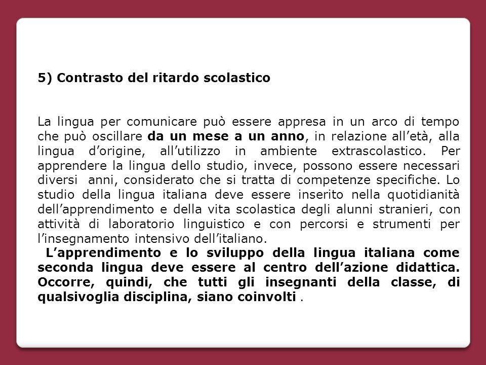 5) Contrasto del ritardo scolastico La lingua per comunicare può essere appresa in un arco di tempo che può oscillare da un mese a un anno, in relazio