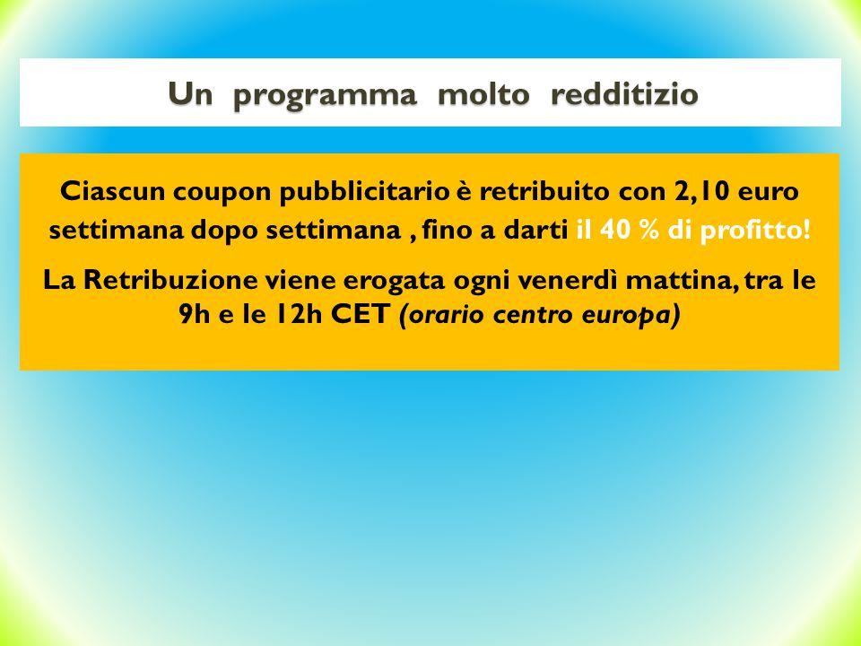 Un programma molto redditizio Ciascun coupon pubblicitario è retribuito con 2,10 euro settimana dopo settimana, fino a darti il 40 % di profitto.