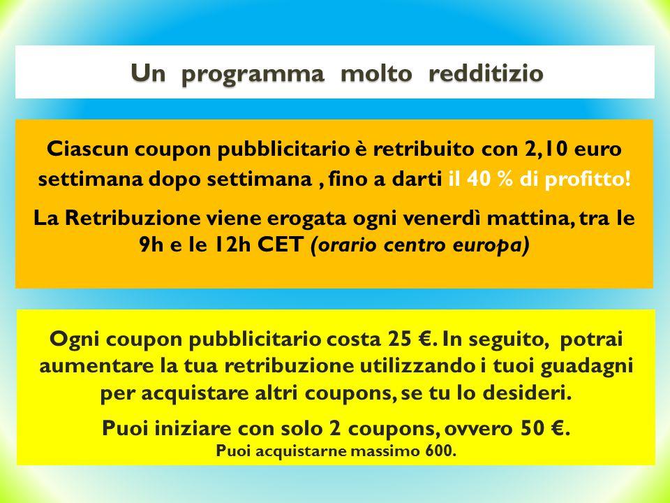 Un programma molto redditizio Ogni coupon pubblicitario costa 25 €. In seguito, potrai aumentare la tua retribuzione utilizzando i tuoi guadagni per a
