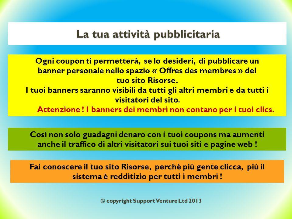 La tua attività pubblicitaria Ogni coupon ti permetterà, se lo desideri, di pubblicare un banner personale nello spazio « Offres des membres » del tuo sito Risorse.