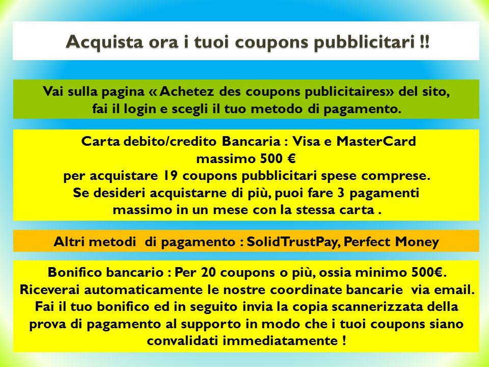 Acquista ora i tuoi coupons pubblicitari !! Carta debito/credito Bancaria : Visa e MasterCard massimo 500 € per acquistare 19 coupons pubblicitari spe