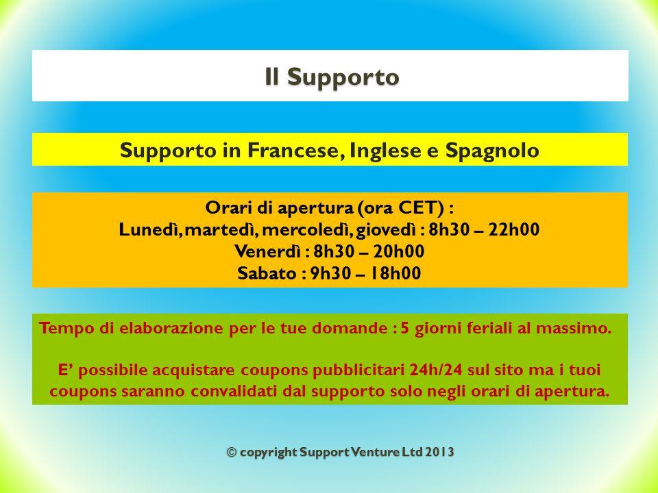 Il Supporto Supporto in Francese, Inglese e Spagnolo Orari di apertura (ora CET) : Lunedì, martedì, mercoledì, giovedì : 8h30 – 22h00 Venerdì : 8h30 –