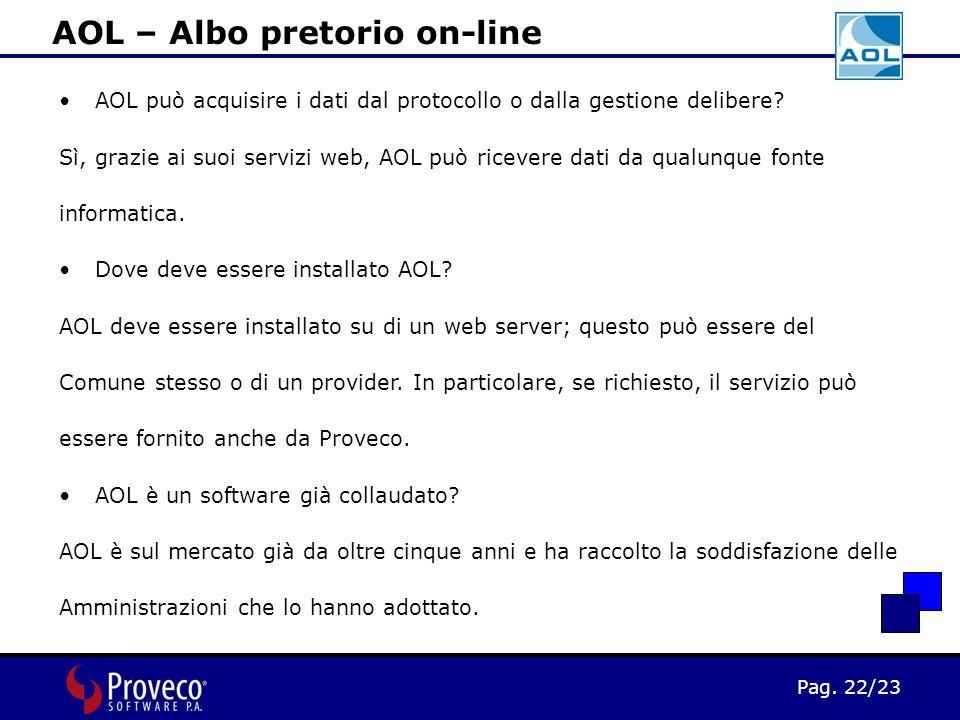 Pag. 22/23 AOL – Albo pretorio on-line AOL può acquisire i dati dal protocollo o dalla gestione delibere? Sì, grazie ai suoi servizi web, AOL può rice