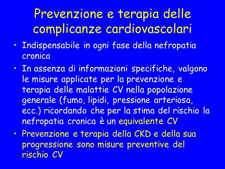 Prevenzione e terapia delle complicanze cardiovascolari Indispensabile in ogni fase della nefropatia cronica In assenza di informazioni specifiche, va