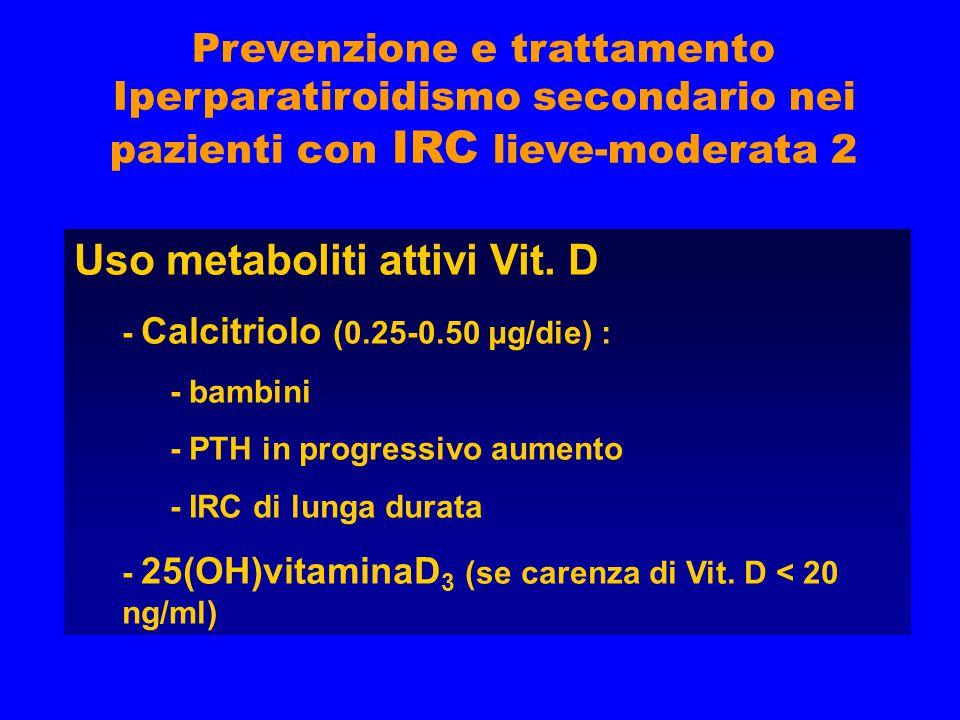Prevenzione e trattamento Iperparatiroidismo secondario nei pazienti con IRC lieve-moderata 2 Uso metaboliti attivi Vit. D - Calcitriolo (0.25-0.50 μg