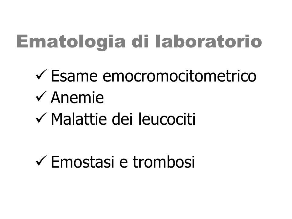 Ematologia di laboratorio Esame emocromocitometrico Anemie Malattie dei leucociti Emostasi e trombosi