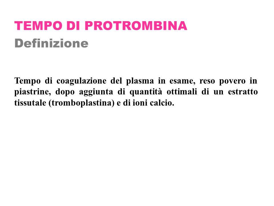 TEMPO DI PROTROMBINA Definizione Tempo di coagulazione del plasma in esame, reso povero in piastrine, dopo aggiunta di quantità ottimali di un estratt