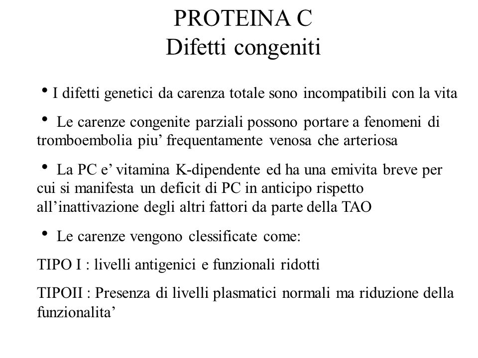 PROTEINA C Difetti congeniti  I difetti genetici da carenza totale sono incompatibili con la vita  Le carenze congenite parziali possono portare a f