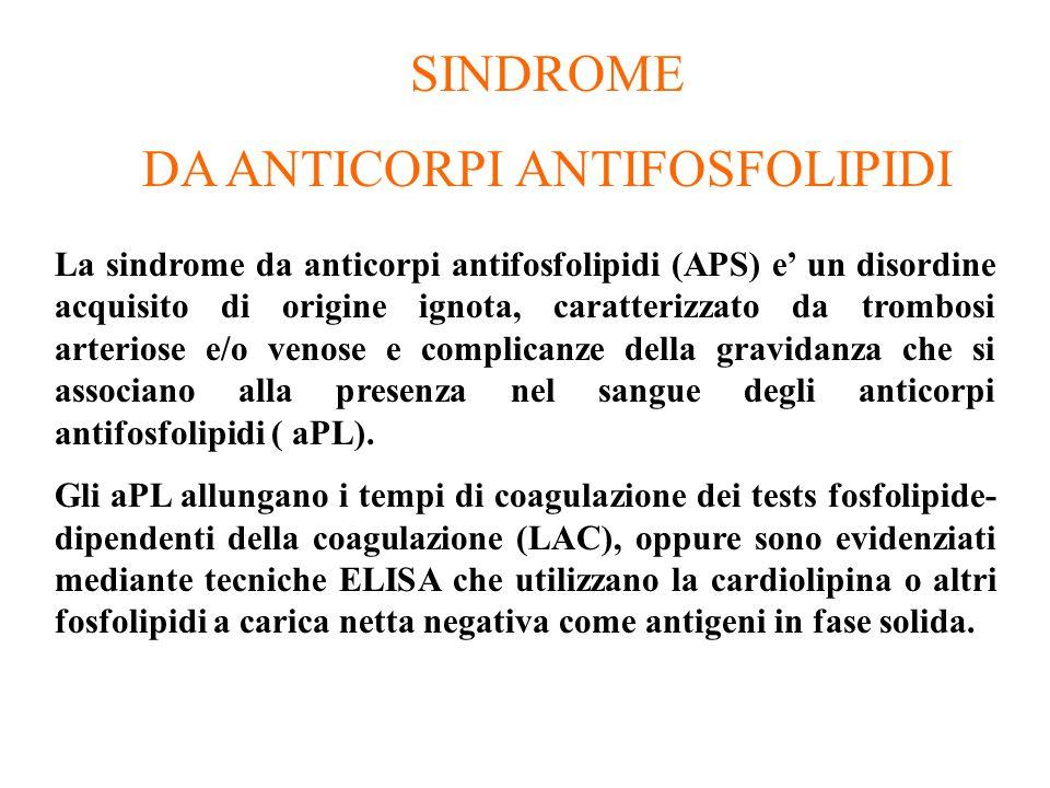 SINDROME DA ANTICORPI ANTIFOSFOLIPIDI La sindrome da anticorpi antifosfolipidi (APS) e' un disordine acquisito di origine ignota, caratterizzato da tr