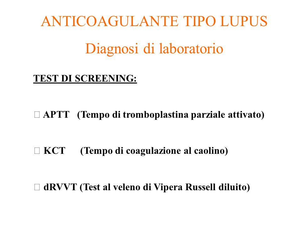 ANTICOAGULANTE TIPO LUPUS Diagnosi di laboratorio TEST DI SCREENING: APTT (Tempo di tromboplastina parziale attivato) KCT (Tempo di coagulazione al ca