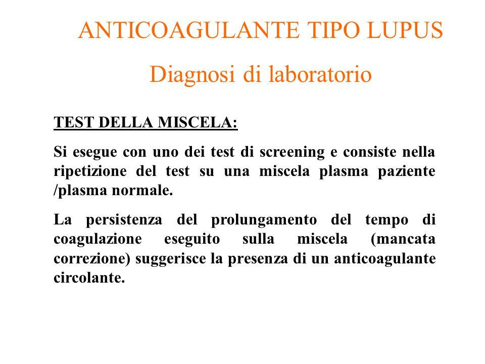 ANTICOAGULANTE TIPO LUPUS Diagnosi di laboratorio TEST DELLA MISCELA: Si esegue con uno dei test di screening e consiste nella ripetizione del test su