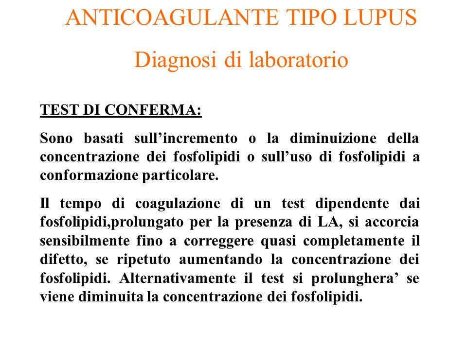 ANTICOAGULANTE TIPO LUPUS Diagnosi di laboratorio TEST DI CONFERMA: Sono basati sull'incremento o la diminuizione della concentrazione dei fosfolipidi